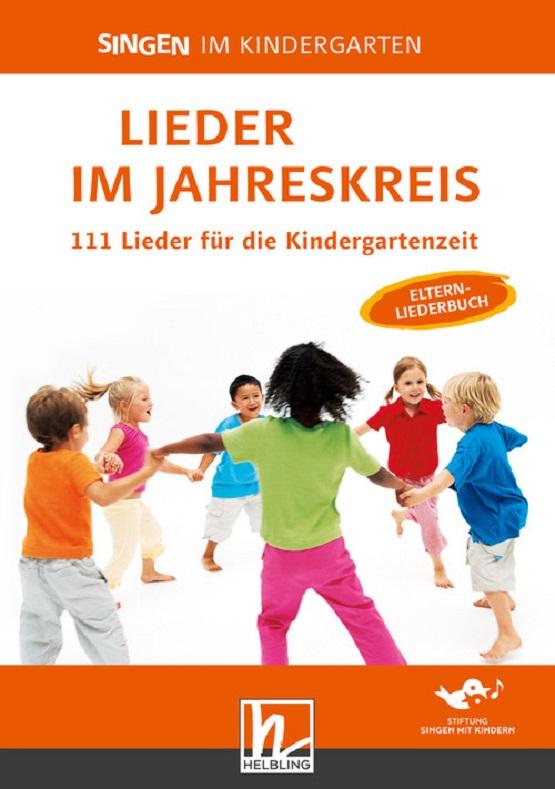 Singen im Kindergarten Lieder im Jahreskreis 111 Lieder für die Kindergartenzeit